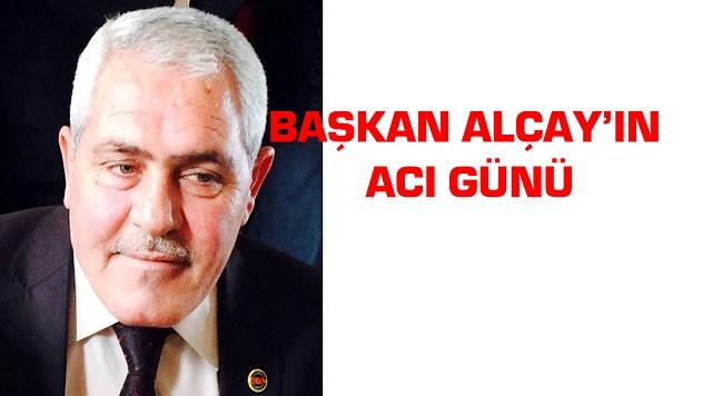 Başkan Niyazi Alçay'ın acı günü