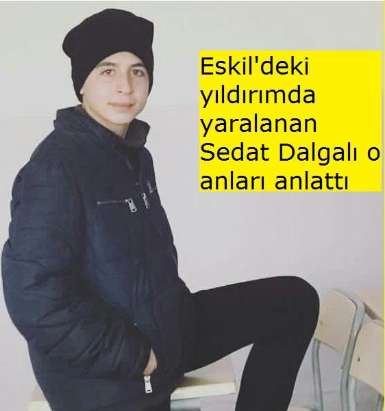 Eskil'deki yıldırımda yaralanan Sedat Dalgalı o anları anlattı