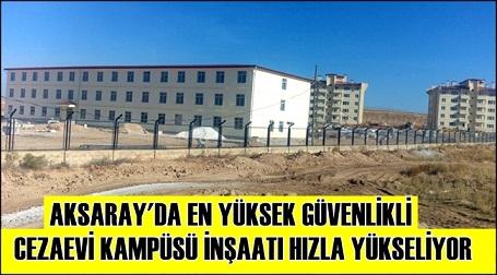 Aksaray'da en yüksek güvenlikli cezaevi kampüsü hızla tamamlanıyor