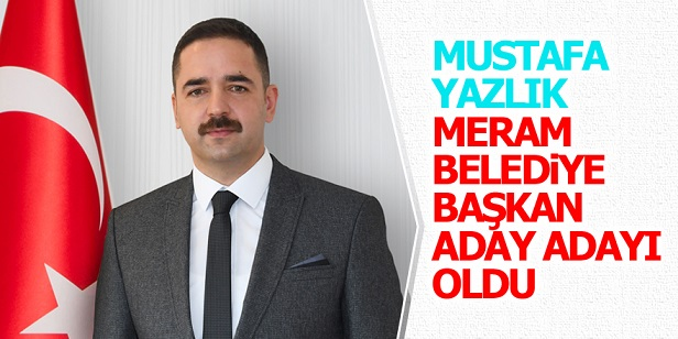 Mustafa Yazlık AK Parti Meram Belediye Başkan Aday Adayı oldu