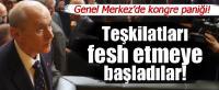 MHP yönetimi teşkilatları kapatıyor!