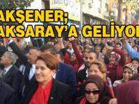 Meral Akşener Aksaray'a geliyor!