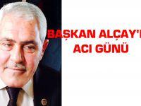 Başkan Alçay'ın Acı Günü