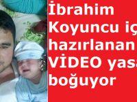 İbrahim Koyuncu için hazırlanan VİDEO yasa boğuyor