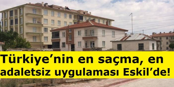 Türkiye'nin en saçma, en adaletsiz uygulaması Eskil'de!