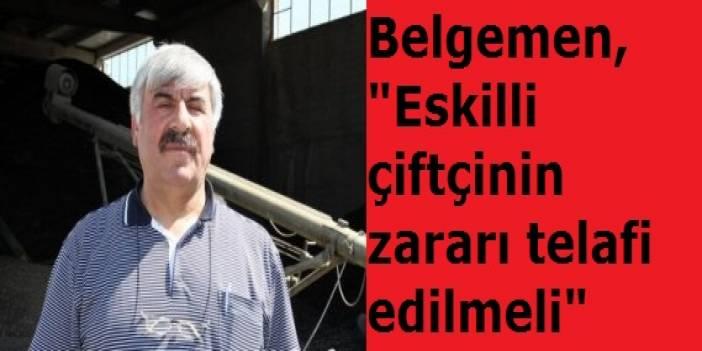 """Belgemen, """"Eskilli çiftçinin zararı telafi edilmeli"""""""