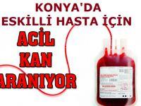 Konya'da Eskilli hasta için acil kan aranıyor