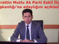 Nurettin Mutlu Ak Parti Eskil İlçe Başkanlığı'na aday oldu!