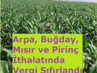 Arpa, Buğday, Mısır ve Pirinç İthalatında Vergi Sıfırlandı