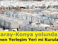 Aksaray-Konya Yolu Güzergahına Göçmen Yerleşim Yeri mi Yapılacak?