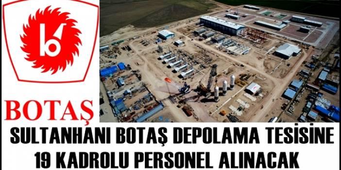 BOTAŞ Sultanhanı Doğalgaz Depolama Tesisine Kadrolu 19 Personel alınacak.