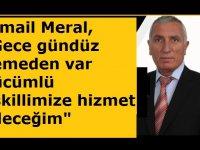 """İsmail Meral, """"Gece gündüz demeden var gücümlü Eskillimize hizmet edeceğim"""""""