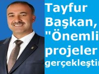 """Tayfur Başkan, """"Önemli projeleri gerçekleştirdik"""""""