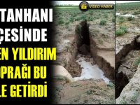Sultanhanı'nda yıldırım düşmesi neticesinde yerde derin yarıklar oluştu! VİDEO