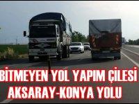 Bitmeyen yol yapım çilesinin adresi: Aksaray-Konya yolu