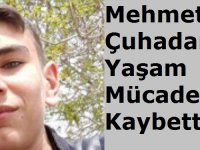 Mehmet Çuhadar yaşam mücadelesini kaybetti