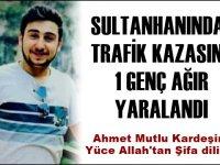 Trafik Kazası'nda Ağır Yaralanan Sultanhanılı Gencin Yoğun Bakım Ünitesi'nde Tedavisi Sürüyor